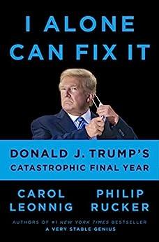 I Alone Can Fix It: Donald J. Trump's Catastrophic Final Year (English Edition) par [Carol Leonnig, Philip Rucker]