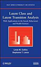 Latent Class and Latent Transition Analysis: With Applications in the Social, Behavioral, and Health Sciences (Wiley Series in Probability and Statistics Book 718)
