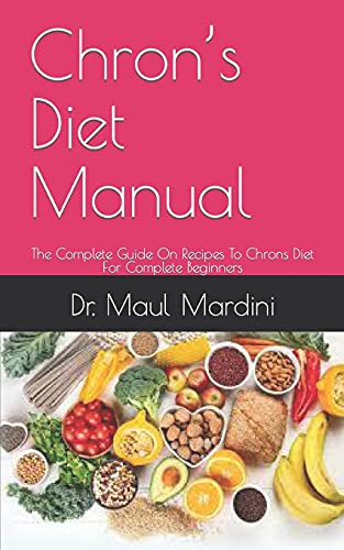 Chron's Diet Manual: The Complete Guide On Recipes To Chrons Diet For Complete Beginners