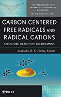 Carbon-Centered Free Radicals and Radical Cations: Structure, Reactivity, and Dynamics (Wiley Series of Reactive Intermediates in Chemistry and Biology)