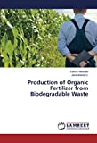 Production of Organic Fertilizer from Biodegradable Waste