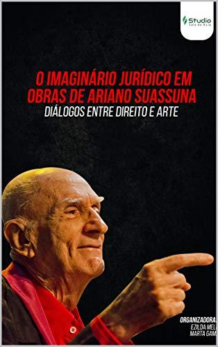 O IMAGINÁRIO JURÍDICO EM OBRAS DE ARIANO SUASSUNA: DIÁLOGOS ENTRE DIREITO E ARTE