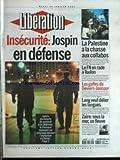 LIBERATION [No 6130] du 30/01/2001 - INSECURITE - JOSPIN EN DEFENSE - LA PALESTINE A LA CHASSE AUX COLLABOS - LE FN EN RADE A TOULON - LES GAFFES DE DEVIERS-JONCOUR - LANG VEUT DELIER LES LANGUES - ZAIRE - SOUS LA MER UN FLEUVE.