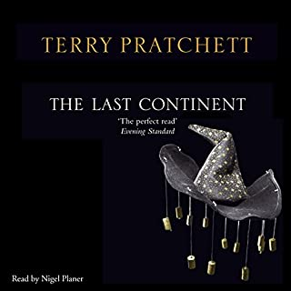 The Last Continent                   By:                                                                                                                                 Terry Pratchett                               Narrated by:                                                                                                                                 Nigel Planer                      Length: 9 hrs and 57 mins     834 ratings     Overall 4.6