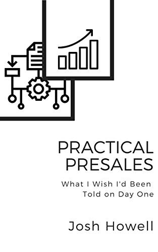 Practical Presales: The Things I Wish Someone Had Told Me On Day...
