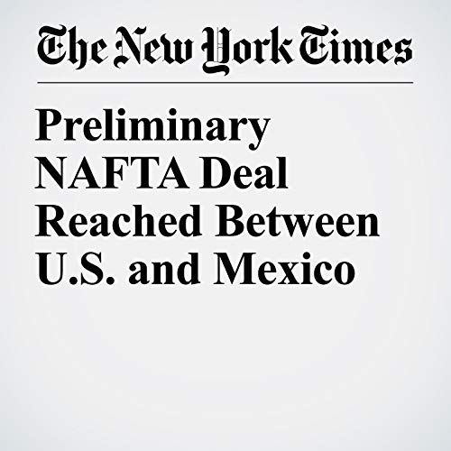 Preliminary NAFTA Deal Reached Between U.S. and Mexico audiobook cover art