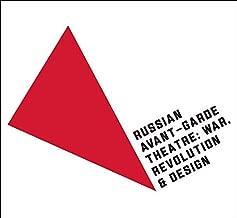 Russian Avant-Garde Theatre: War, Revolution, and Design