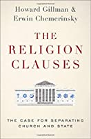 The Religion Clauses: The Case for Separating Church and State (Inalienable Rights)