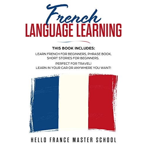Couverture de French Language Learning: This Book includes: Learn French for Beginners, Phrase Book, Short Stories for Beginners