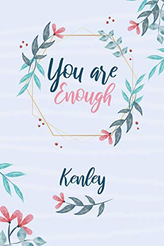 Kenley You Are Enough: Beautiful Notebook Gift for Kenley, Birthday Personalized Gift, Practical 100 Lined Pages with Timeline, 6'x9' Lightweight and Compact, Premium Matte Finish