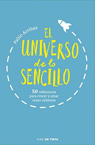 El universo de lo sencillo: 50 reflexiones para crecer y amar como valientes (Nube de Tinta)