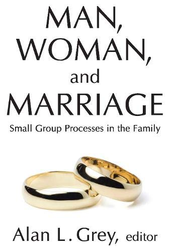 Man, Woman, and Marriage: Small Group Processes in the Family