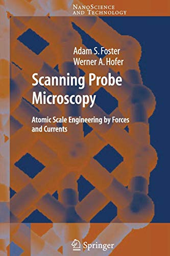 Scanning Probe Microscopy: Atomic Scale Engineering by Forces and Currents (NanoScience and Technology)