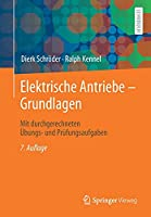Elektrische Antriebe – Grundlagen: Mit durchgerechneten Uebungs- und Pruefungsaufgaben