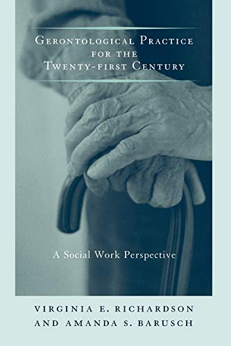 Gerontological Practice for the Twenty-first Century: A...
