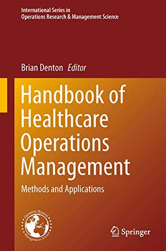 Handbook of Healthcare Operations Management: Methods and Applications (International Series in Operations Research & Management Science)