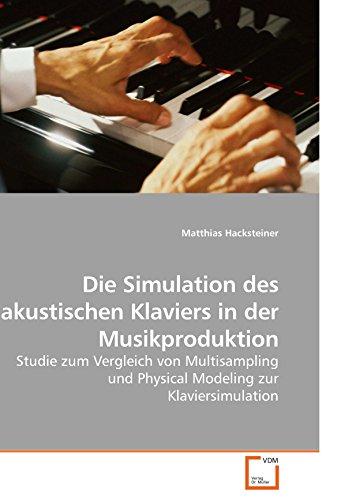 Die Simulation des akustischen Klaviers in der Musikproduktion: Studie zum Vergleich von Multisampling und Physical Modeling zur Klaviersimulation