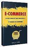 E-COMMERCE: La guía completa para ganar con el comercio electrónico y vender en Internet. Descubre todos los secretos del negocio online para vender con web marketing e invertir en dropshipping.