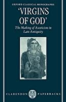 """""""Virgins of God"""": The Making of Asceticism in Late Antiquity (Oxford Classical Monographs)"""