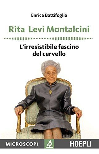 Rita Levi Montalcini. L'irresistibile fascino del cervello