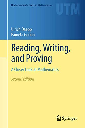 Reading, Writing, and Proving: A Closer Look at Mathematics (Undergraduate Texts in Mathematics)
