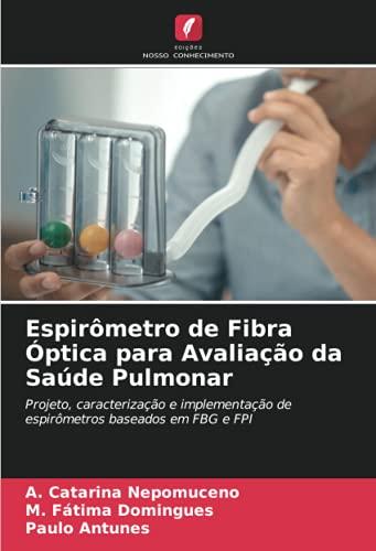 Espirômetro de Fibra Óptica para Avaliação da Saúde Pulmonar: Projeto, caracterização e implementação de espirômetros baseados em FBG e FPI