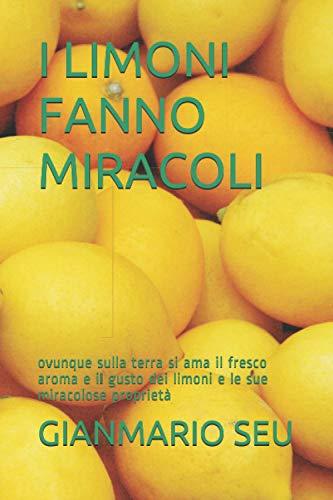 I LIMONI FANNO MIRACOLI: ovunque sulla terra si ama il fresco aroma e il gusto dei limoni e le sue miracolose proprietà (GIANMARIO SEU)