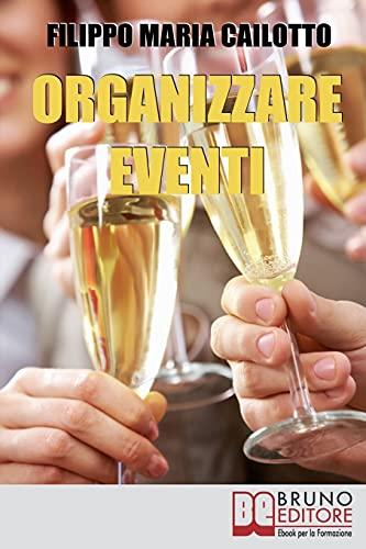 Organizzare eventi: Segreti e Strategie per Gestire il Marketing di Eventi Culturali e di Spettacolo