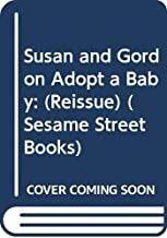 Susan and Gordon Adopt a Baby: Based on the Sesame Street Television Scripts
