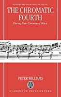 The Chromatic Fourth: During Four Centuries of Music (Oxford Monographs on Music)