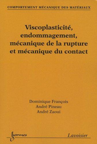 Viscoplasticité, endommagement, mécanique de la rupture et mécanique du contact