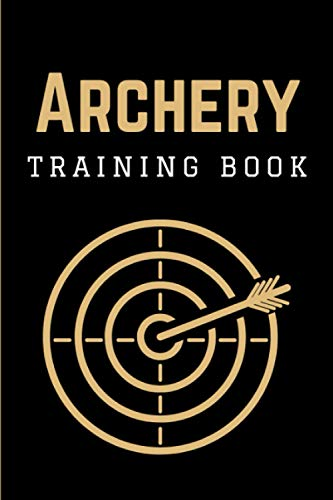 Archery Training Book: Practical Archery Score Sheets Log Book | Practice Score Cards Notebook for Archery Competitions, Tournaments & Recording Rounds | Gift for Archers & Coaches