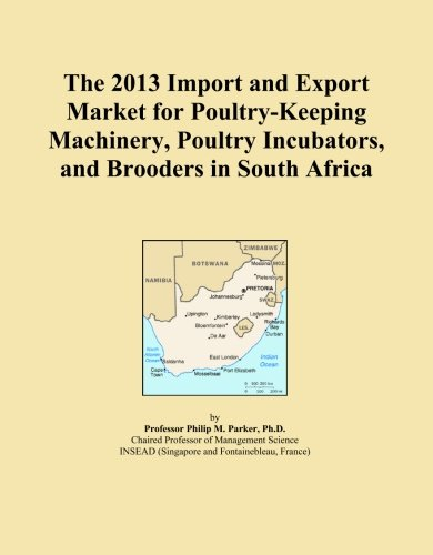 The 2013 Import and Export Market for Poultry-Keeping Machinery, Poultry Incubators, and Brooders in South Africa