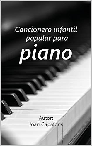 Cancionero popular infantil para Piano: 50 partituras populares tradicionales españolas (CANCIONEROS INFANTILES POPULARES ESPAÑOLES nº 1)