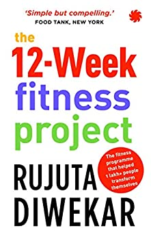 The 12-Week Fitness Project by [Rujuta Diwekar]