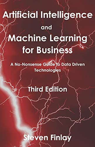Artificial Intelligence and Machine Learning for Business: A No-Nonsense Guide to Data...