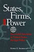 States, Firms, and Power: Successful Sanctions in United States Foreign Policy (Suny Series in Global Politics)