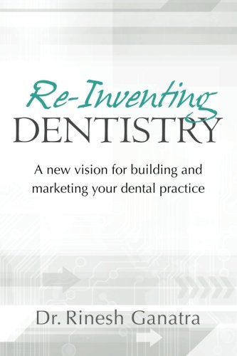 Re-Inventing Dentistry: A new vision for building and...