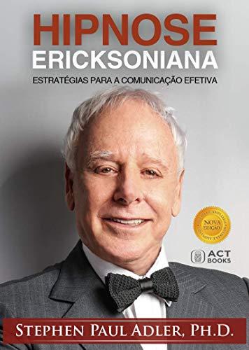 Livro: Hipnose Ericksoniana - Estratégias para a comunicação efetiva (Nova Edição - Ampliada e Revisada)