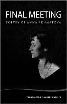 Final Meeting: Selected Poetry of Anna Akhmatova (English Edition) por [Anna Akhmatova, Andrey Kneller]