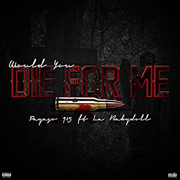 Would you die for me (feat. La Babydoll)