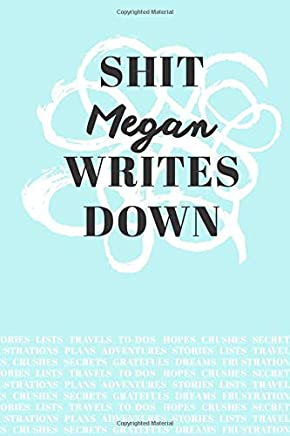 Shit Megan Writes Down: Personalized Teal Journal / Notebook (6 x 9 inch) with 110 wide ruled pages inside.