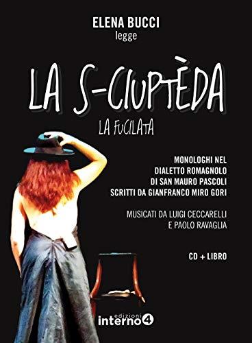La s-ciuptèda (La fucilata). Monologhi nel dialetto romagnolo di San Mauro Pascoli letti da Elena Bucci. Con CD-Audio
