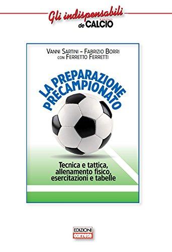 La preparazione precampionato. Tecnica e tattica, allenamento fisico, esercitazioni e tabelle