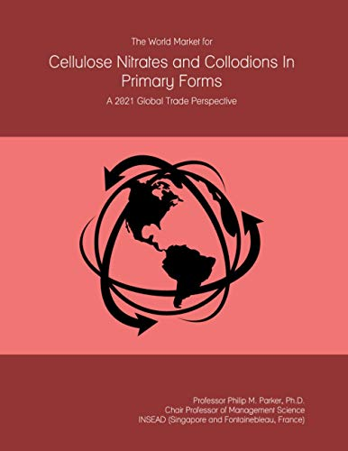 The World Market for Cellulose Nitrates and Collodions In Primary Forms: A 2021 Global Trade Perspective
