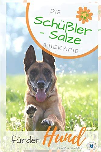 Schüßler Salze für den Hund: Die Schüßler Salze Therapie für den Hund - Wirkung, Anwendung, Dosierung