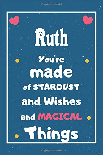 Ruth You are made of Stardust and Wishes and MAGICAL Things: Personalised Name Notebook, Gift For Her, Christmas Gift, Gift For Friend, Gift For Women, Birthday Gift 110 Pages