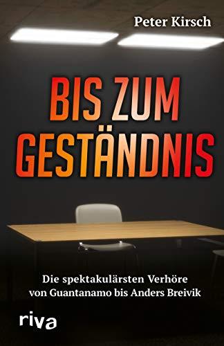 Bis zum Geständnis: Die spektakulärsten Verhöre von Guantanamo bis Anders Breivik
