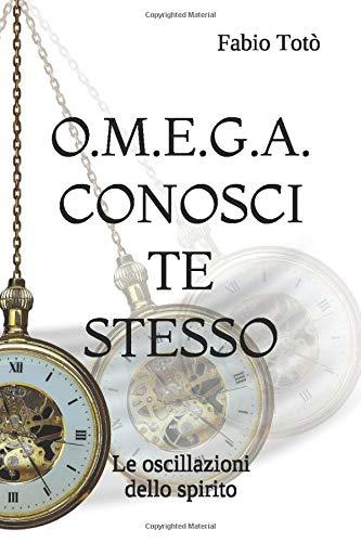 O.M.E.G.A. CONOSCI TE STESSO: Le oscillazioni dello spirito