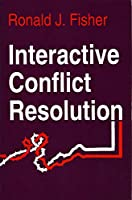 Interactive Conflict Resolution (Syracuse Studies on Peace and Conflict Resolution)